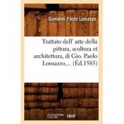 Trattato Dell' Arte Della Pittura, Scoltura Et Architettura, Di Gio ( d.1585), Paperback/Giovanni Paolo Lomazzo
