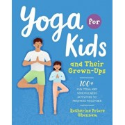 Yoga for Kids and Their Grown-Ups: 100+ Fun Yoga and Mindfulness Activities to Practice Together, Paperback/Katherine Priore Ghannam