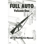 Full Auto, Volume 1: AR-15 Modification Manual, Paperback/Desert Publications