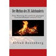 Der Mythus Des 20. Jahrhunderts: Eine Wertung Der Seelisch-Geistigen Gestaltenkampfe Unserer Zeit.