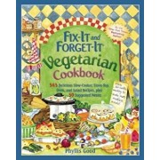 Fix-It and Forget-It Vegetarian Cookbook: 565 Delicious Slow-Cooker, Stove-Top, Oven, and Salad Recipes, Plus 50 Suggested Menus, Paperback/Phyllis Good
