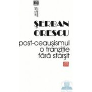 Post-Ceausismul o tranzitie fara sfarsit - Serban Orescu
