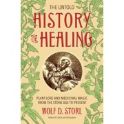 The Untold History of Healing: Plant Lore and Medicinal Magic from the Stone Age to Present, Paperback