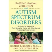 Raising Resilient Children with Autism Spectrum Disorders: Strategies for Maximizing Their Strengths, Coping with Adversity, and Developing a Social M, Paperback/Robert Brooks