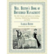 Mrs. Beeton's Book of Household Management: The 1861 Classic with Advice on Cooking, Cleaning, Childrearing, Entertaining, and More, Hardcover/Isabella Beeton