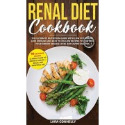 Renal Diet Cookbook: The Ultimate Nutrition Guide With Low Potassium, Low Sodium And Easy To Follow Recipes To Control Your Kidney Disease, Hardcover/Lara Connelly