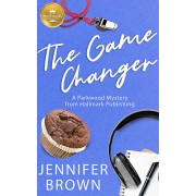 The Game Changer: A Parkwood Mystery from Hallmark Publishing, Paperback/Jennifer Brown