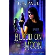 Blood on the Moon, Paperback/T. S. Paul