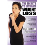 The Secrets to Ultimate Weight Loss: A Revolutionary Approach to Conquer Cravings, Overcome Food Addiction, and Lose Weight Without Going Hungry, Paperback/Chef Aj