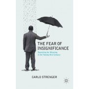 The Fear of Insignificance: Searching for Meaning in the Twenty-First Century