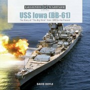 USS Iowa (BB-61): The Story of ''The Big Stick'' from 1940 to the Present, Hardcover/David Doyle