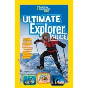 Ultimate Explorer Guide: Explore, Discover, and Create Your Own Adventures with Real National Geographic Explorers as Your Guides!, Paperback