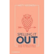 Spelling It Out by Misty Adoniou