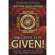 Ask Until It Is Given!: I'll Give You God-Like Power to Have It All!, Paperback/Mr Matthew David Hurtado