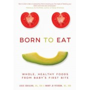 Born to Eat: Whole, Healthy Foods from Baby's First Bite, Paperback