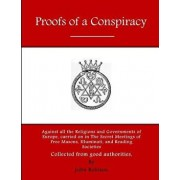 Proofs of a Conspiracy: Against All the Religions and Governments of Europe, Carried on in the Secret Meetings of Free Masons, Illuminati, and, Paperback/John Robison