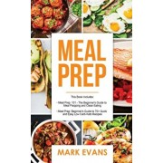 Meal Prep: 2 Manuscripts - Beginner's Guide to 70+ Quick and Easy Low Carb Keto Recipes to Burn Fat and Lose Weight Fast & Meal P, Hardcover/Mark Evans