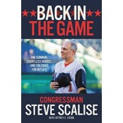 Back in the Game: One Gunman, Countless Heroes, and the Fight for My Life, Hardcover/Steve Scalise
