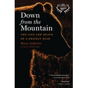 Down from the Mountain: The Life and Death of a Grizzly Bear, Paperback/Bryce Andrews