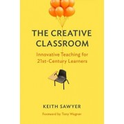 The Creative Classroom: Innovative Teaching for 21st-Century Learners, Paperback/Keith Sawyer