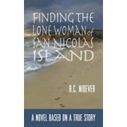 Finding the Lone Woman of San Nicolas Island: A Novel Based on a True Story, Paperback/R. Nidever