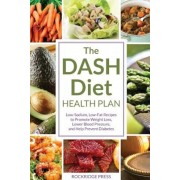 Dash Diet Health Plan: Low-Sodium, Low-Fat Recipes to Promote Weight Loss, Lower Blood Pressure, and Help Prevent Diabetes, Paperback