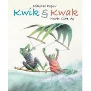 Kwik & Kwak: Never Give Up, Hardcover