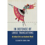 In Defense of Loose Translations: An Indian Life in an Academic World, Hardcover/Elizabeth Cook-Lynn