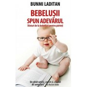 Bebelusii spun adevarul. Sfaturi de la bebelusi pentru parinti