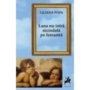 Luna nu intra niciodata pe fereastra - Liliana Popa