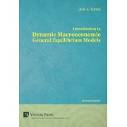 Introduction to Dynamic Macroeconomic General Equilibrium Models, Hardcover