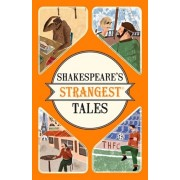 Shakespeare's Strangest Tales. Extraordinary but true tales from 400 years of Shakespearean theatre, Paperback/Iain Spragg