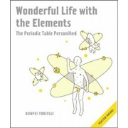 Wonderful Life with the Elements: The Periodic Table Personified 'With Poster', Hardcover/Bunpei Yorifuji