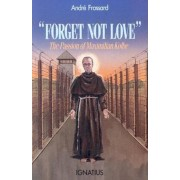 Forget Not Love: The Passion of Maximilian Kolbe, Paperback