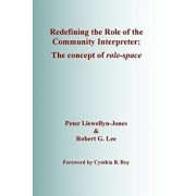 Redefining the Role of the Community Interpreter: The Concept of Role-Space, Paperback/Peter Llewellyn-Jones