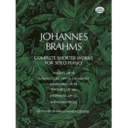 Johannes Brahms Complete Shorter Works for Solo Piano