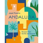 Andalusia - Recipes from Seville and beyond (Pizarro Jose)(Cartonat) (9781784882266)
