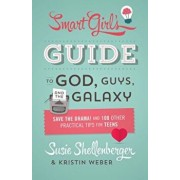 The Smart Girl's Guide to God, Guys, and the Galaxy: Save the Drama! and 100 Other Practical Tips for Teens, Paperback/Susie Shellenberger