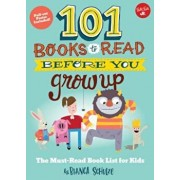 101 Books to Read Before You Grow Up: The Must-Read Book List for Kids, Paperback/Bianca Schulze