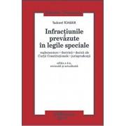 Infractiuni prevazute in legile speciale. Reglementare, doctrina, decizii ale Curtii Constitutionale, jurisprudenta, ed. 7