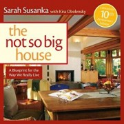 The Not So Big House: A Blueprint for the Way We Really Live, Hardcover/Sarah Susanka