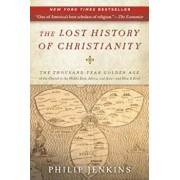 The Lost History of Christianity: The Thousand-Year Golden Age of the Church in the Middle East, Africa, and Asia--And How It Died, Paperback/John Philip Jenkins