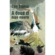 A doua zi dupa moarte/Dan Stanca