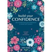 Build Your Confidence. Use mindfulness and meditation to build self-esteem, Paperback/Tara Ward