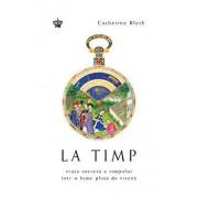 La timp. Viata secreta a timpului intr-o lume plina de viteza/Catherine Blyth