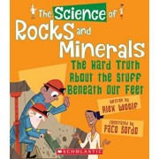 The Science of Rocks and Minerals: The Hard Truth about the Stuff Beneath Our Feet, Paperback/Alex Woolf