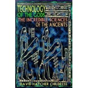 Technology of the Gods: The Incredible Sciences of the Ancients, Paperback