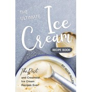 The Ultimate Ice Cream Recipe Book: The Best and Creamiest Ice Cream Recipes Ever!, Paperback/Allie Allen