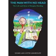 The Man With No Head: The Life and Ideas of Douglas Harding, Hardcover/Richard Lang