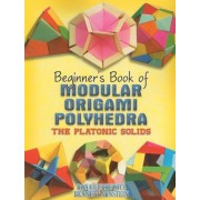 Beginner's Book of Modular Origami Polyhedra: The Platonic Solids, Paperback